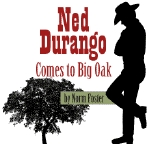 Ned Durango Comes To Big Oak