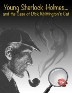 Young Sherlock Holmes... and the Case of Dick Whittington's Cat