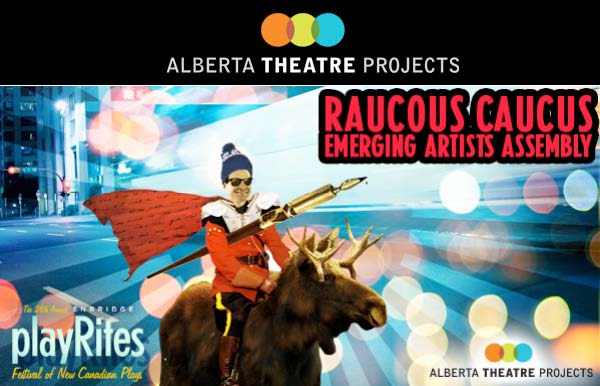 Alberta Theatre Projects Raucous Caucus Emerging Artists Assembly