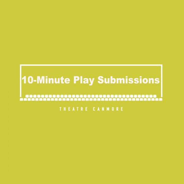 Call For Submissions (Alberta): Theatre Canmore's 10-Minute