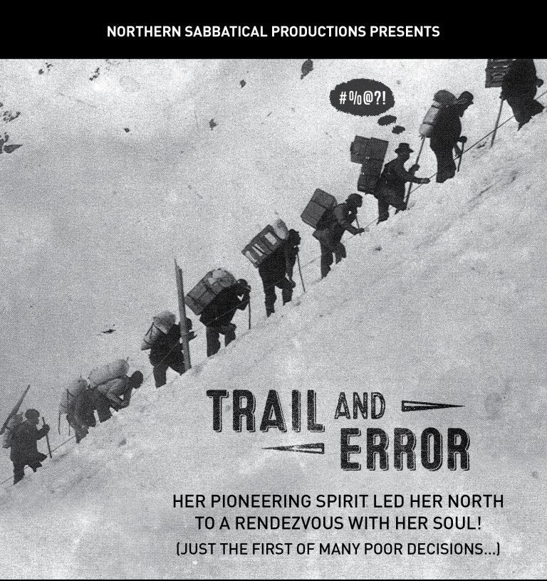 Northern Sabbatical Productions Presents Trail and Error Her Pioneering Spirit Led Her North To a Rendezvous With Her Soul! Just The First Of Many Poor Decisions....