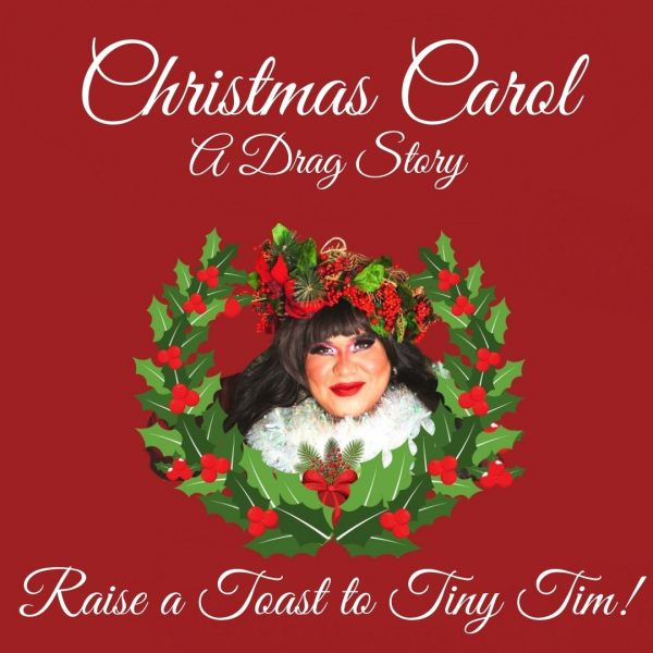 "[Image shows a holiday wreath on a red background framing the face of Mavis Vontrese. Above, in curly white font the words ""Christmas Carol: A Drag Story."" Below, it says ""Raise a Toast to Tiny Tim"""