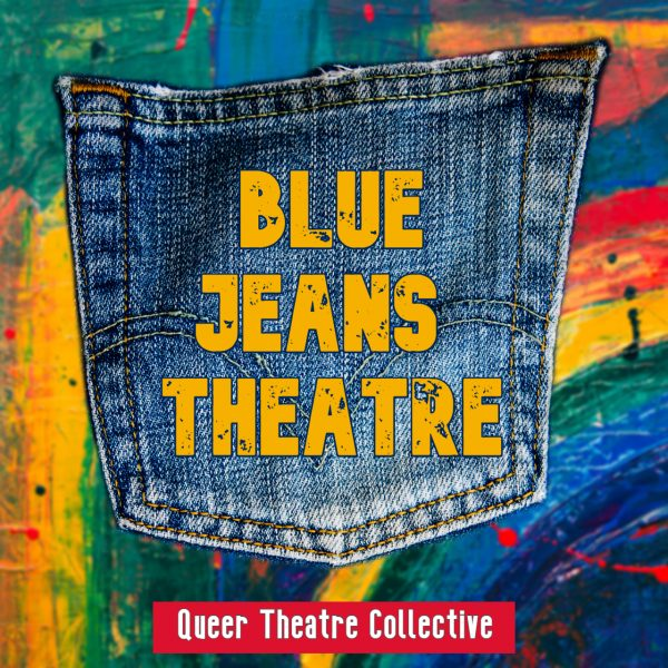 "[Image shows the words ""Blue Jeans Theatre"" in yellow text on a denim pocket over a rainbow painted background. Underneath are the words ""Queer Theatre Collective"""