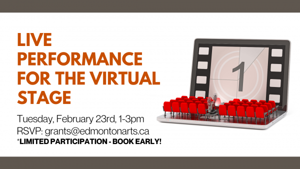 Laptop computer set up as a stage. Text: Live Performance for the Virtual Stage - Tuesday, February 23 1-3pm. RSVP to grants @edmontonarts.ca. Limited participation - book early.