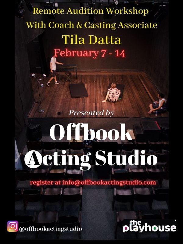 3 people on a stage. Text: Remote Audition Workshop with Coach and Casting Associate Tila Datta. February 7-14. Register at info@offbookactingstudio.com