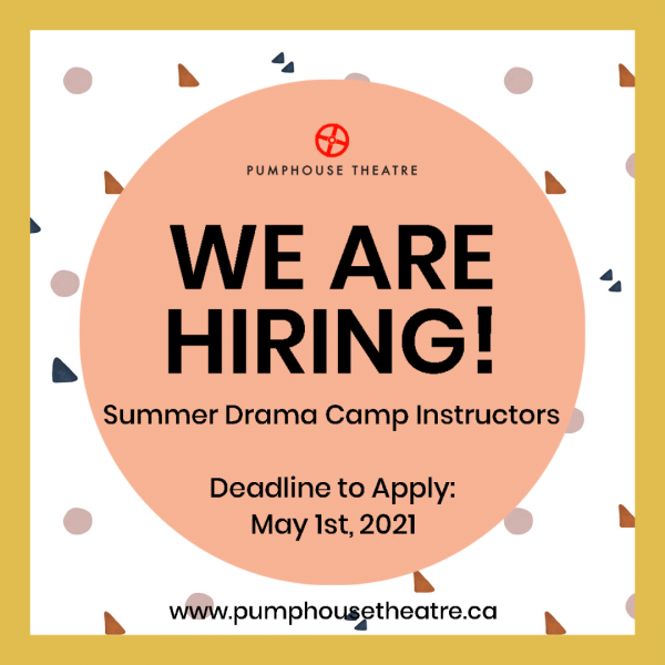 Pumphouse Theatre - We are hiring Summer Drama Camp Instructors - Deadline to apply is May 1