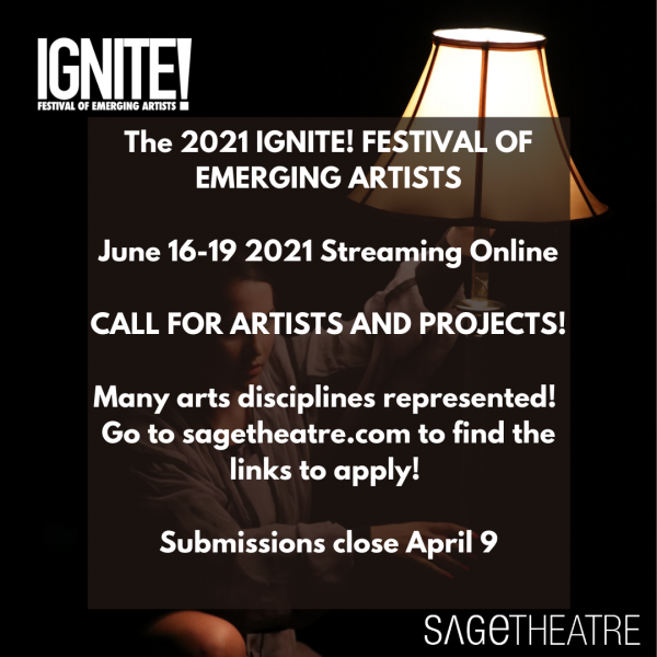 2021 Ignite! Festival of Emerging Artists. June 16-19, 2021 Streaming Online. Call for artists and projects. Many disciplines represented. Go to sagetheatre.com.