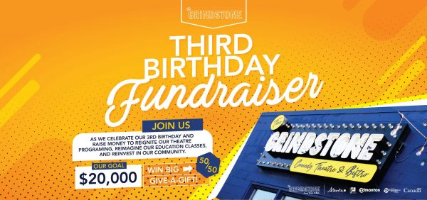 Grindstone Theatre Third Birthday Fundraiser. Join us as we celebrate our 3rd birthday and raise money to reignite our theatre programming, reimagine our education classes, and invest in our community.