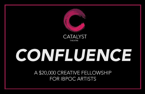 Catalyst Theatre - Confluence - A $20,000 Creative Fellowship for IBPOC Artists