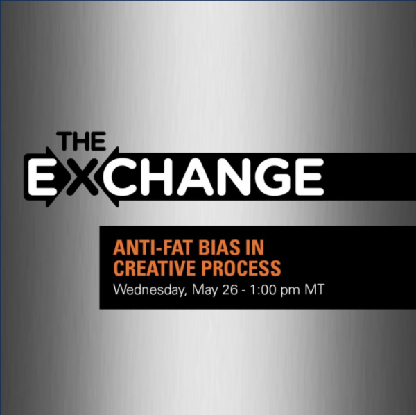 The Exchange Anti-Fat Bias in Creative Process Wednesday, May 26 - 1:00PM MT