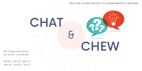 Chat & Chew Image - Join The Citizen Artists YYC Zoom Monthly Meeting 4th Tuesday of the Month at 1PM tp 2:30PM MST