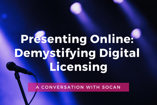 Presenting Online: Demystifying Digital Licensing - A Conversation With SOCAN