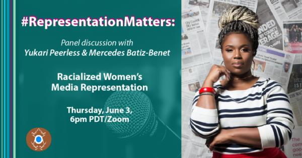 #Representation Matters: A Panel discussion with Yukari Peerless & Mercedes Batiz-Benet Racialized Women's Media Representation Thursday, June 3, 6pm PDT on ZOOM