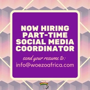 Now hiring-Part-time Social Media Coordinator -send your resume to info@woezoafrica.com