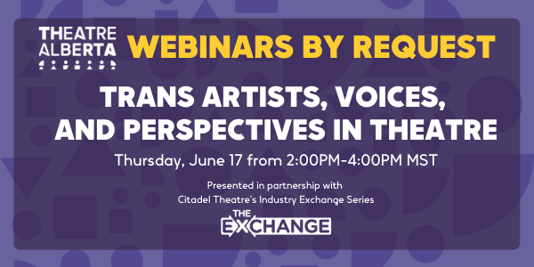 Theatre Alberta Webinars By Request Trans Artists, Voices, And Perspectives In Theatre Thursday June 17 From 2PM to 4PM MST