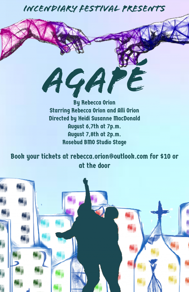 Incendiary Festival Presents-Agape by Rebecca Orion-Tickets are $10-Get tickets at the door, or by emailing rebecca.orion@outlook.com.