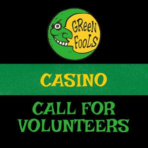Green Fools Casino Call for Volunteers