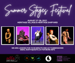 Summer Stages Festival - August 27-28, 2021. Looking for 10-60 one-act submissions. Email north@adfa.ca for more info.