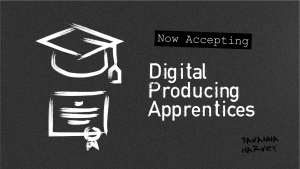 Now Accepting Digital Producing Apprentices - Savanna Harvey