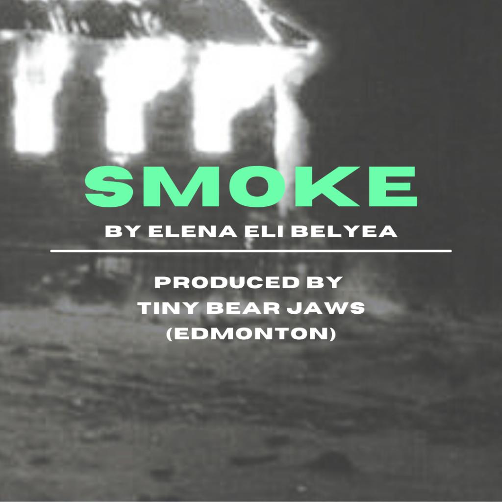 Smoke by Elena Eli Belyea produced by Tiny Bear Jaws