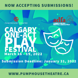 Now accepting submissions for the Calgary One-Act Play Festival - pumphousetheatre.ca