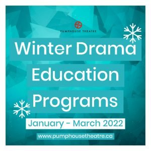 Pumphouse Theatre Winter Drama Education Programs - January-March 2022