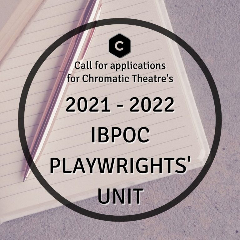 Call for applications for Chromatic Theatre's 2021-2022 IBPOC Playwrights' Unit