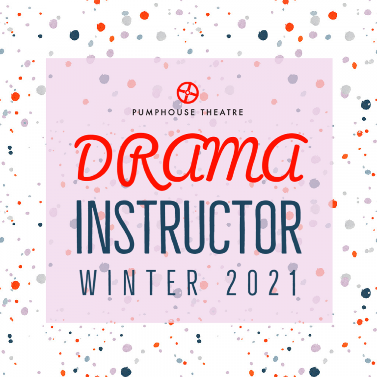 Pumphouse Theatre is hiring drama instructors for Winter 2021
