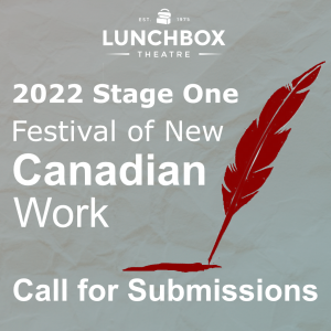 Lunchbox Theatre 2022 Stage One Festival of New Canadian Work - Call for Submissions